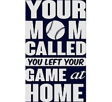 Your mom called, you left your game at home Photographic Print