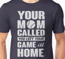 Your mom called, you left your game at home Unisex T-Shirt