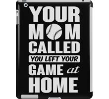 Your mom called, you left your game at home iPad Case/Skin