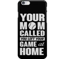 Your mom called, you left your game at home iPhone Case/Skin
