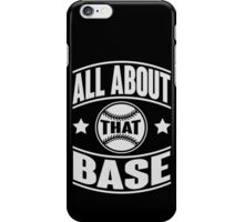 All about that base iPhone Case/Skin
