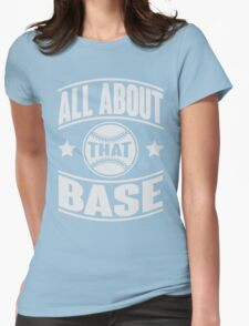 All about that base Womens Fitted T-Shirt