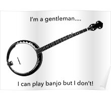 I can play banjo... but I don't! Poster