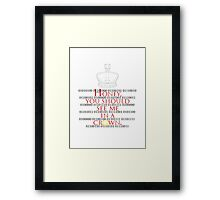 Honey, you should see me in a crown. Framed Print