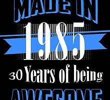 made in 1985 30 years of being awesome by teeshoppy