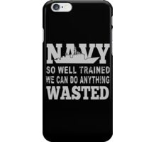 Navy So Well Trained We Can Do Anything Wasted - TShirts & Hoodies iPhone Case/Skin