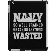 Navy So Well Trained We Can Do Anything Wasted - TShirts & Hoodies iPad Case/Skin