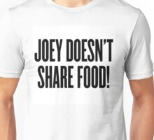 Joey Doesn't Share Food! Unisex T-Shirt