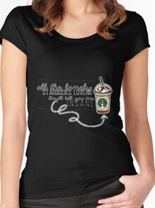"""All the lonely starbucks lovers..."" Women's Fitted Scoop T-Shirt"