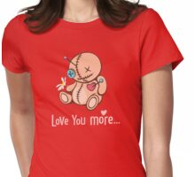 Love you more... Womens Fitted T-Shirt