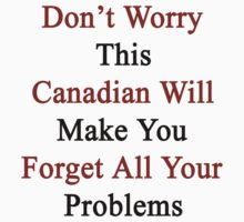 Don't Worry This Canadian Will Make You Forget All Your Problems  by supernova23