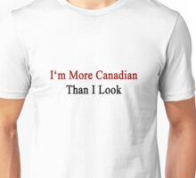 I'm More Canadian Than I Look  Unisex T-Shirt