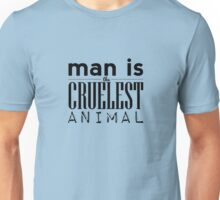 Man is the Cruelest Animal Unisex T-Shirt