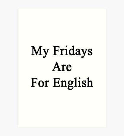 My Fridays Are For English  Art Print