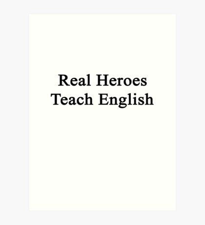 Real Heroes Teach English  Art Print