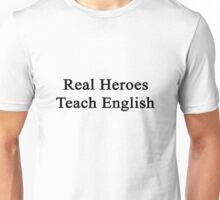 Real Heroes Teach English  Unisex T-Shirt
