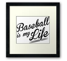 Baseball is my Life Framed Print