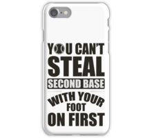 You can't steal second base with your foot on first iPhone Case/Skin