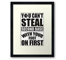 You can't steal second base with your foot on first Framed Print