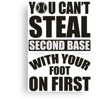 You can't steal second base with your foot on first Canvas Print