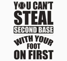 You can't steal second base with your foot on first Kids Clothes