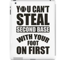 You can't steal second base with your foot on first iPad Case/Skin