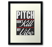 Pitch don't kill my vibe Framed Print