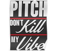 Pitch don't kill my vibe Poster