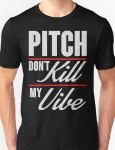 Pitch don't kill my vibe Unisex T-Shirt