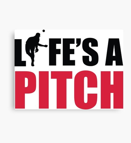 Life's a pitch Canvas Print