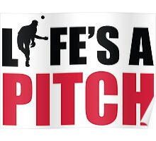 Life's a pitch Poster