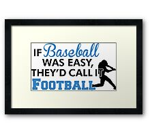 If baseball was easy, they'd call it football Framed Print
