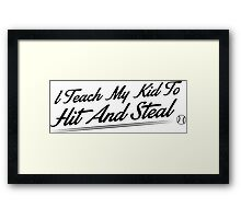 I teach my kids to hit and steal Framed Print