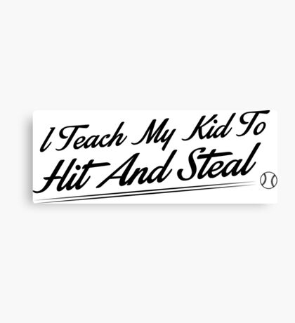 I teach my kids to hit and steal Canvas Print