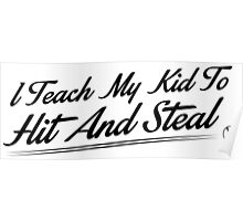 I teach my kids to hit and steal Poster