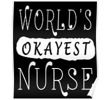 WORLD'S OKAYEST NURSE Poster