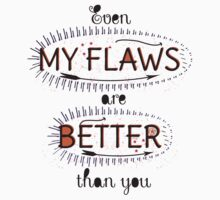 Even My Flaws are Better than you by famenxt