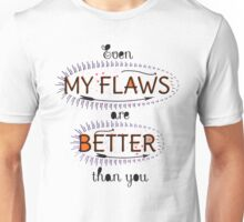 Even My Flaws are Better than you Unisex T-Shirt