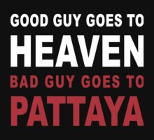 GOOD GUY GOES TO HEAVEN BAD GUY GOES TO PATTAYA by iloveisaan