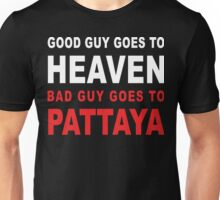GOOD GUY GOES TO HEAVEN BAD GUY GOES TO PATTAYA Unisex T-Shirt