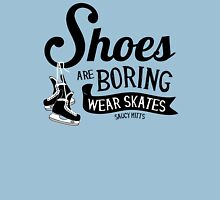 Wear Hockey Skates Shoes Are Boring T-Shirt