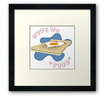 *Give me Food* Framed Print
