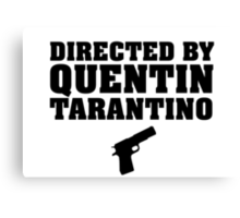 Directed by Quentin Tarantino Canvas Print