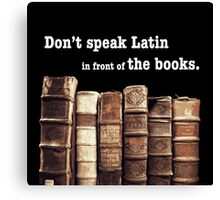 Don't Speak Latin in Front of the Books Canvas Print