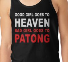 GOOD GIRL GOES TO HEAVEN BAD GIRL GOES TO PATONG Tank Top