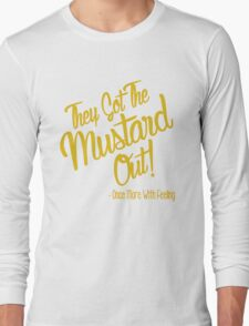 They Got The Mustard Out  Long Sleeve T-Shirt