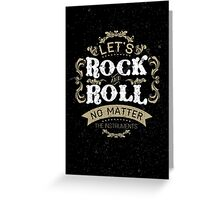 Let's Rock and Roll typography quote  Greeting Card