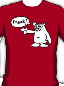 You... f-f-f-freak! T-Shirt