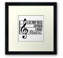 Don't need oxygen, have music Framed Print