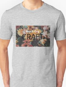 Don't Cry... CRAFT Unisex T-Shirt